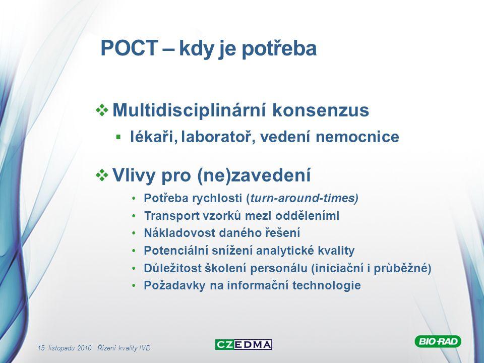 15. listopadu 2010 Řízení kvality IVD POCT – kdy je potřeba  Multidisciplinární konsenzus  lékaři, laboratoř, vedení nemocnice  Vlivy pro (ne)zaved