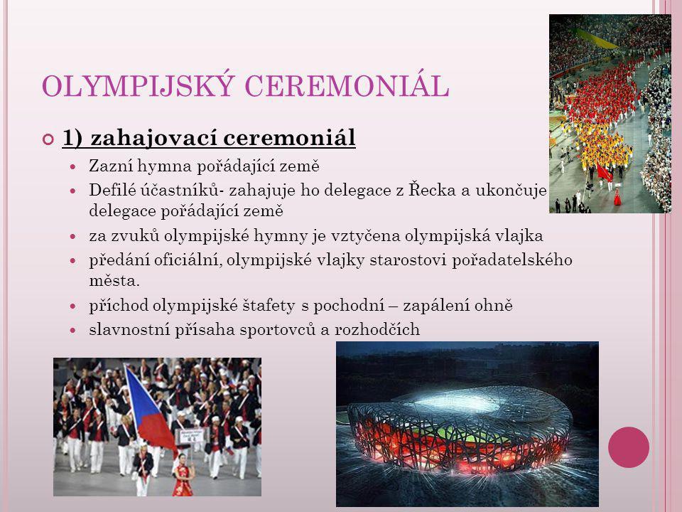 OLYMPIJSKÝ CEREMONIÁL 1) zahajovací ceremoniál Zazní hymna pořádající země Defilé účastníků- zahajuje ho delegace z Řecka a ukončuje delegace pořádají