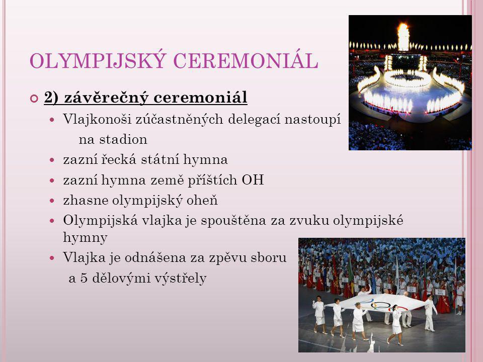 OLYMPIJSKÝ CEREMONIÁL 2) závěrečný ceremoniál Vlajkonoši zúčastněných delegací nastoupí na stadion zazní řecká státní hymna zazní hymna země příštích