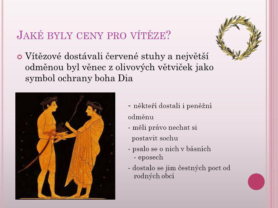 J AKÉ BYLY CENY PRO VÍTĚZE ? Vítězové dostávali červené stuhy a největší odměnou byl věnec z olivových větviček jako symbol ochrany boha Dia - někteří