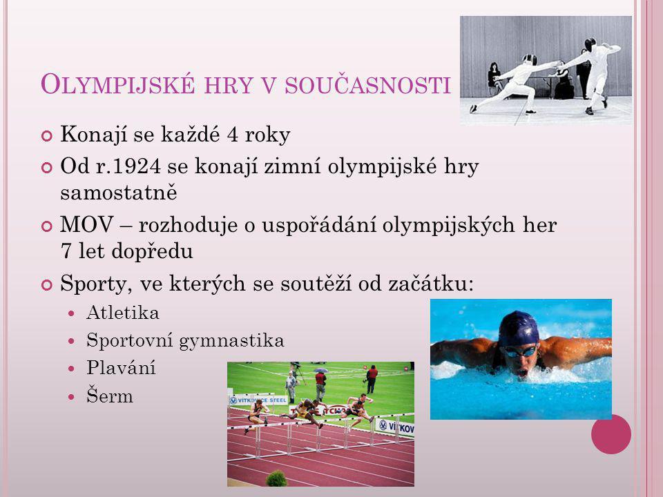 O LYMPIJSKÉ HRY V SOUČASNOSTI Konají se každé 4 roky Od r.1924 se konají zimní olympijské hry samostatně MOV – rozhoduje o uspořádání olympijských her