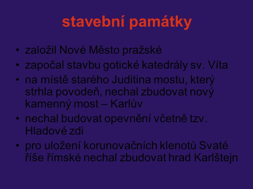 stavební památky založil Nové Město pražské započal stavbu gotické katedrály sv. Víta na místě starého Juditina mostu, který strhla povodeň, nechal zb
