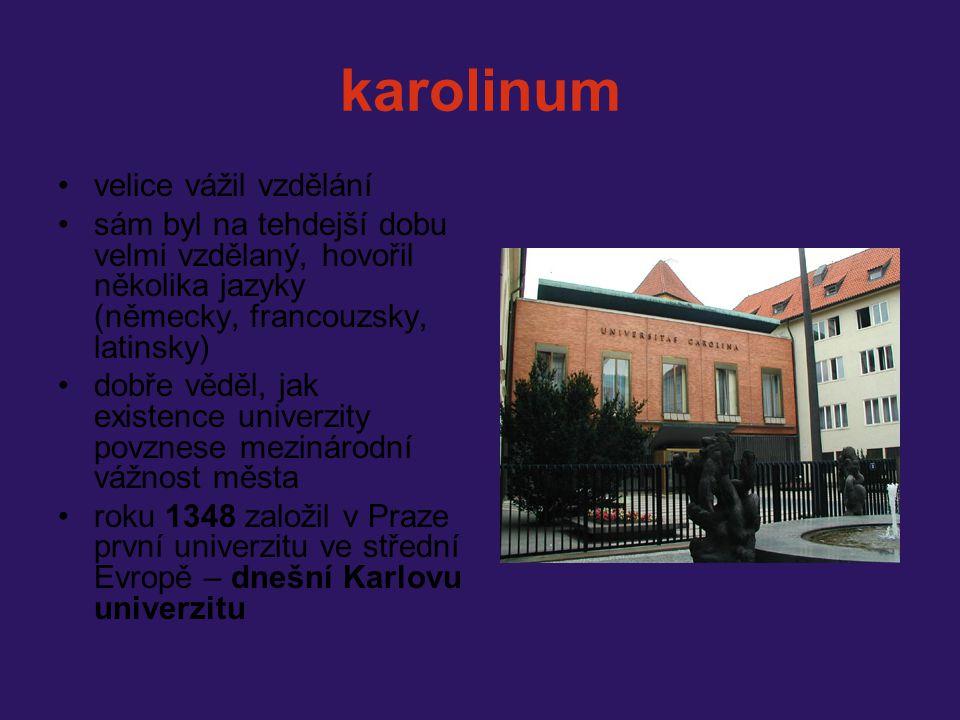 karolinum velice vážil vzdělání sám byl na tehdejší dobu velmi vzdělaný, hovořil několika jazyky (německy, francouzsky, latinsky) dobře věděl, jak exi