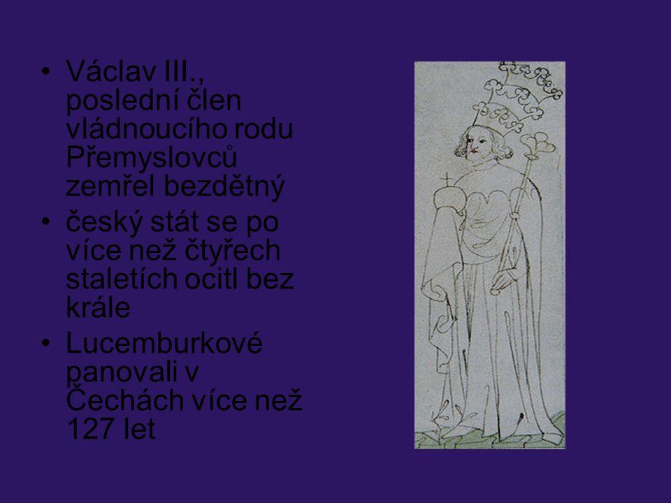 Václav III., poslední člen vládnoucího rodu Přemyslovců zemřel bezdětný český stát se po více než čtyřech staletích ocitl bez krále Lucemburkové panov