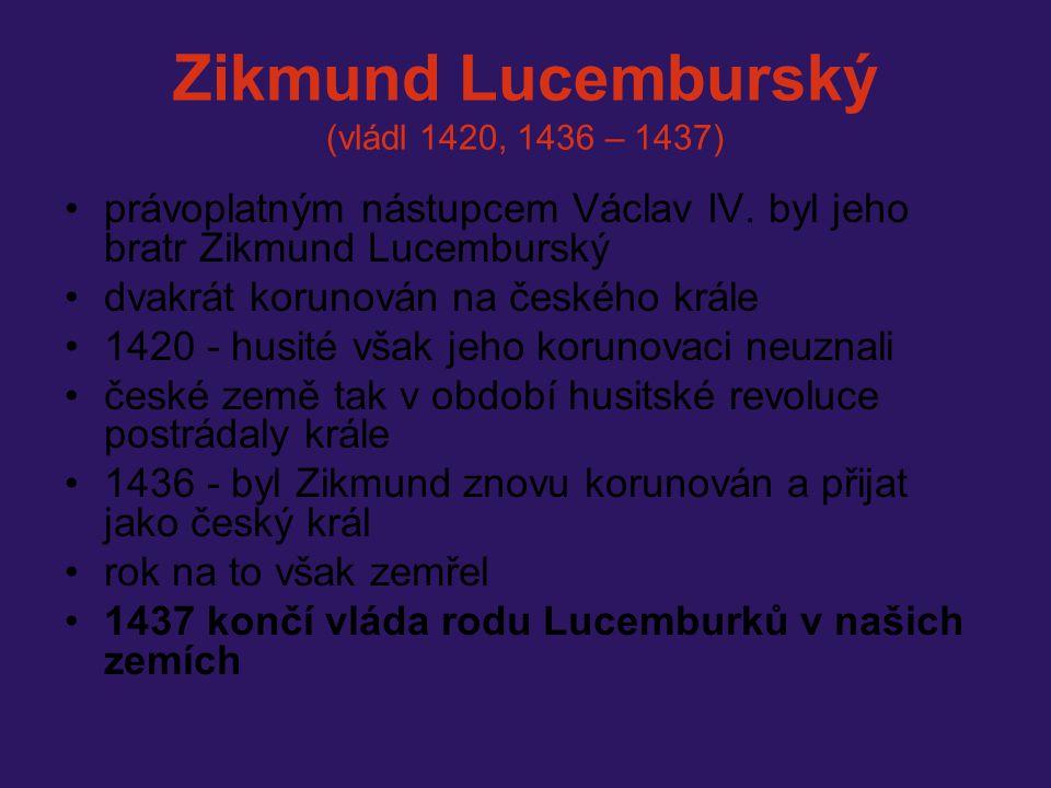 Zikmund Lucemburský (vládl 1420, 1436 – 1437) právoplatným nástupcem Václav IV. byl jeho bratr Zikmund Lucemburský dvakrát korunován na českého krále