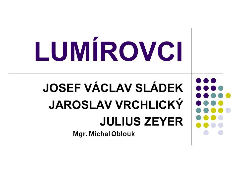 LUMÍROVCI JOSEF VÁCLAV SLÁDEK JAROSLAV VRCHLICKÝ JULIUS ZEYER Mgr. Michal Oblouk