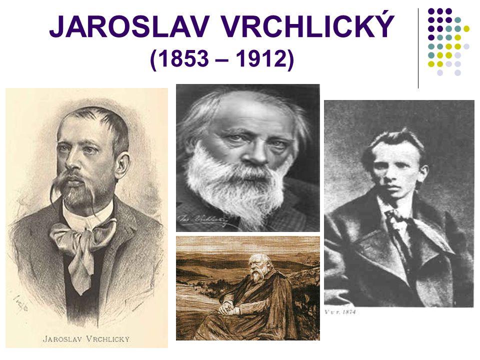 JAROSLAV VRCHLICKÝ (1853 – 1912)