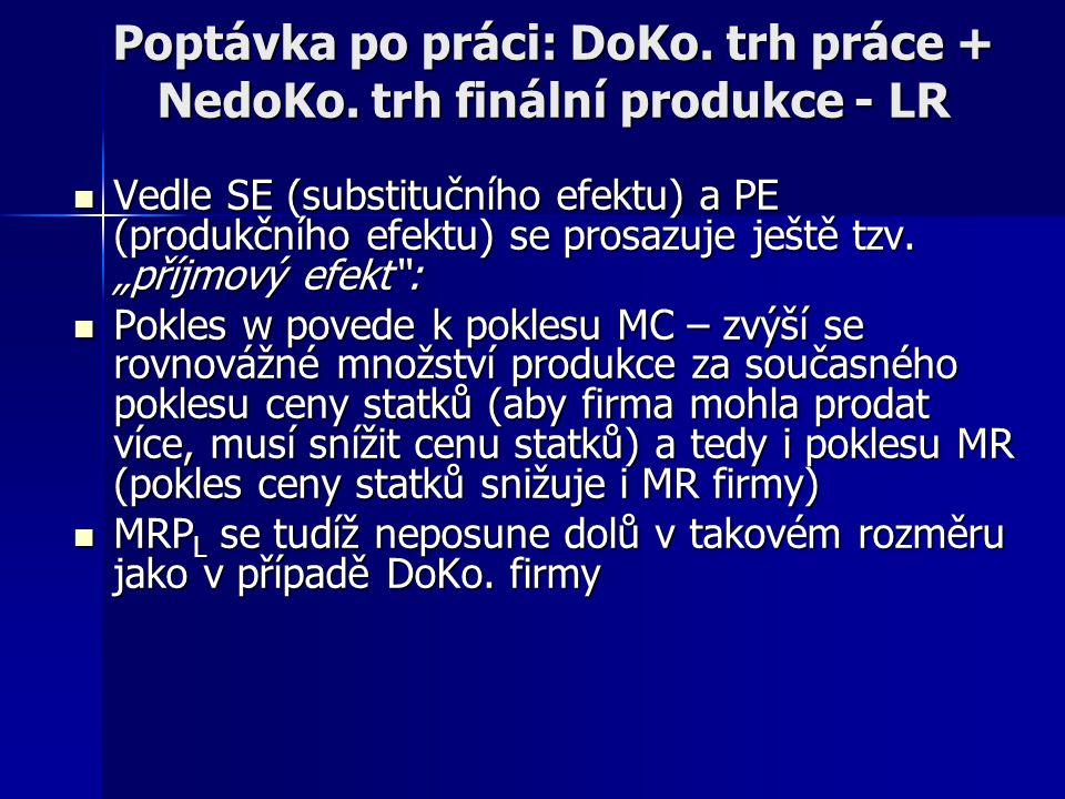 MRP L ARP L L MRP L ARP L L MRP L Poptávka po práci: DoKo. trh práce + NedoKo. trh finální produkce - SR DLDL DLDL Firma na DoKo. trhu finální produkc