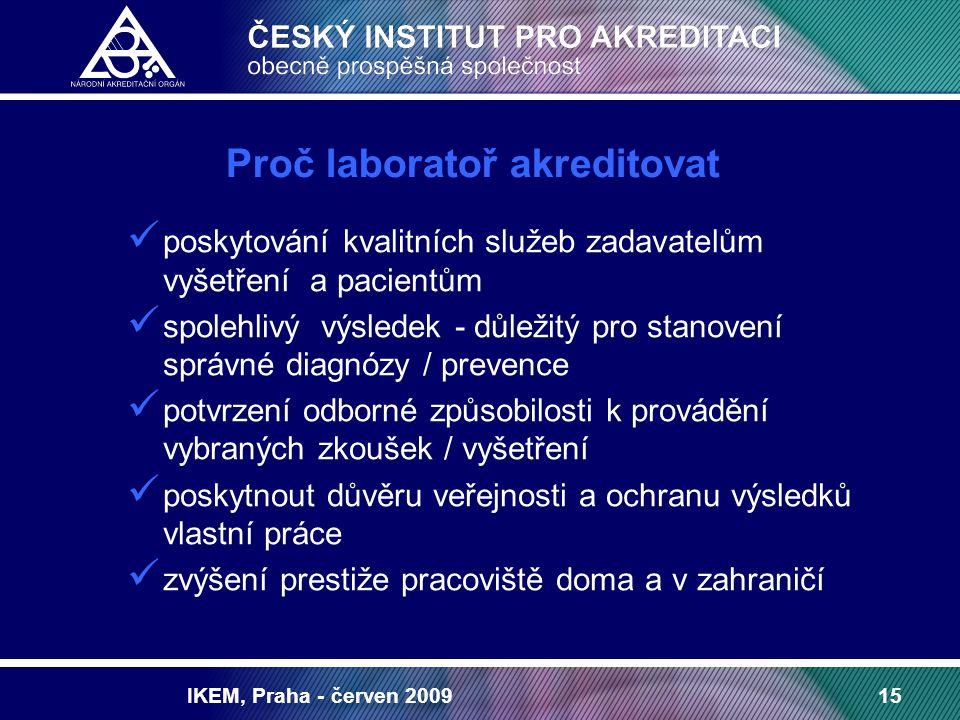 IKEM, Praha - červen 200915 poskytování kvalitních služeb zadavatelům vyšetření a pacientům spolehlivý výsledek - důležitý pro stanovení správné diagn