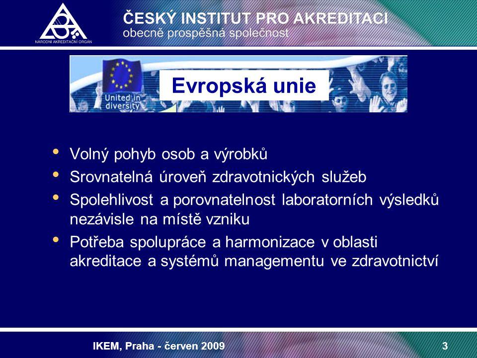 IKEM, Praha - červen 200914 Spolupráce na mezinárodní úrovni EA WG Laboratory Medicine harmonizace procesu posuzování / implementace ISO 15189 výměna zkušeností EA Position paper on the description of scopes of accreditation of medical laboratories nové oblasti: zobrazovací techniky, POCT Spolupráce s EFI, EFCC, EUROGENTEST, EDMA, (EQALM) ILAC WG Accreditation in Medical Field spolupráce s WADA nové oblasti: zobrazovací techniky POCT, ISO 15195 International Laboratory Accreditation Cooperation