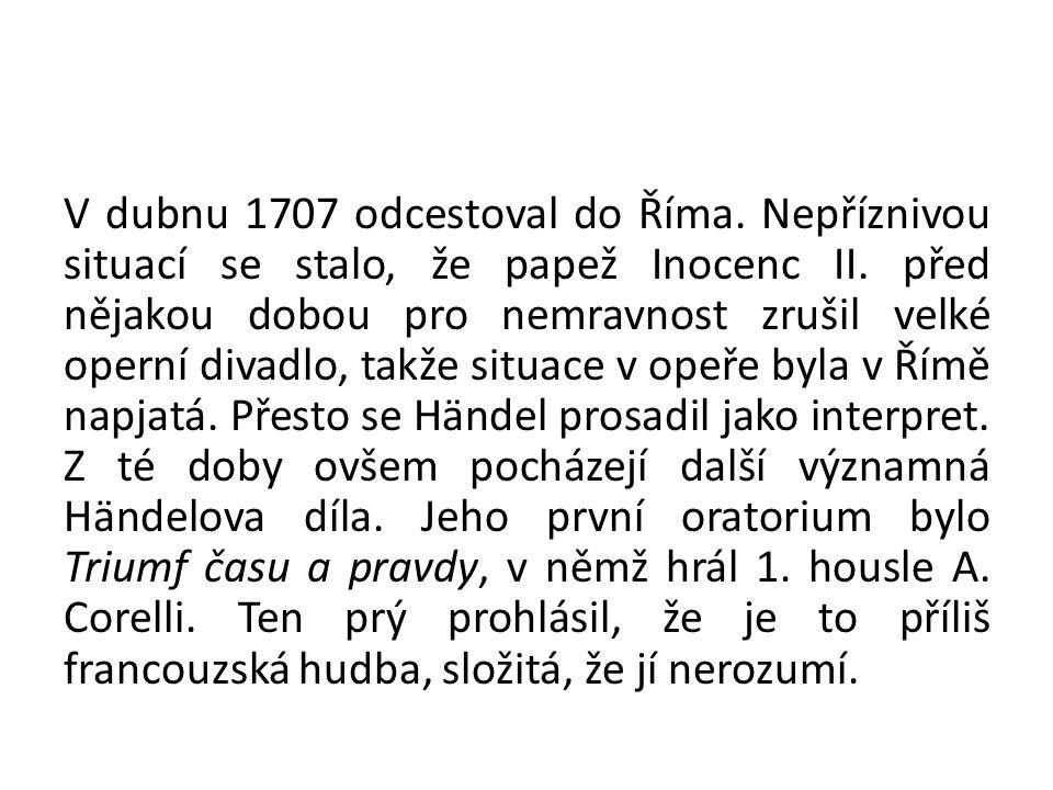 V dubnu 1707 odcestoval do Říma. Nepříznivou situací se stalo, že papež Inocenc II. před nějakou dobou pro nemravnost zrušil velké operní divadlo, tak