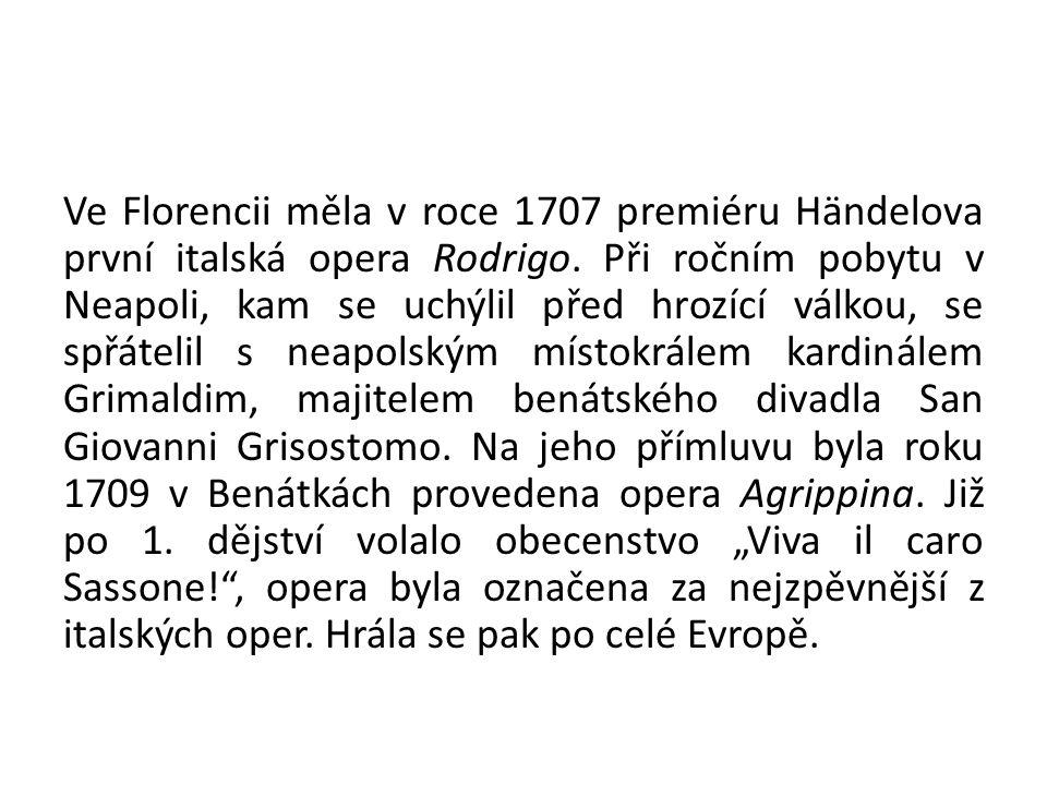 Ve Florencii měla v roce 1707 premiéru Händelova první italská opera Rodrigo. Při ročním pobytu v Neapoli, kam se uchýlil před hrozící válkou, se spřá