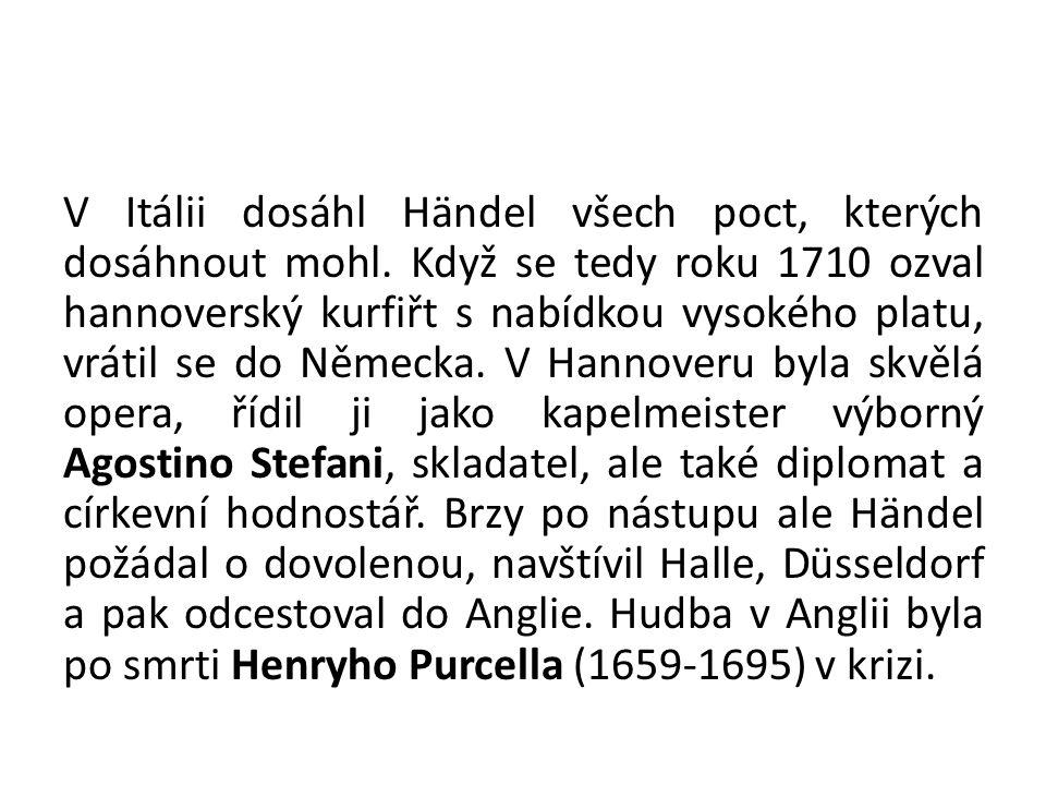 V Itálii dosáhl Händel všech poct, kterých dosáhnout mohl. Když se tedy roku 1710 ozval hannoverský kurfiřt s nabídkou vysokého platu, vrátil se do Ně