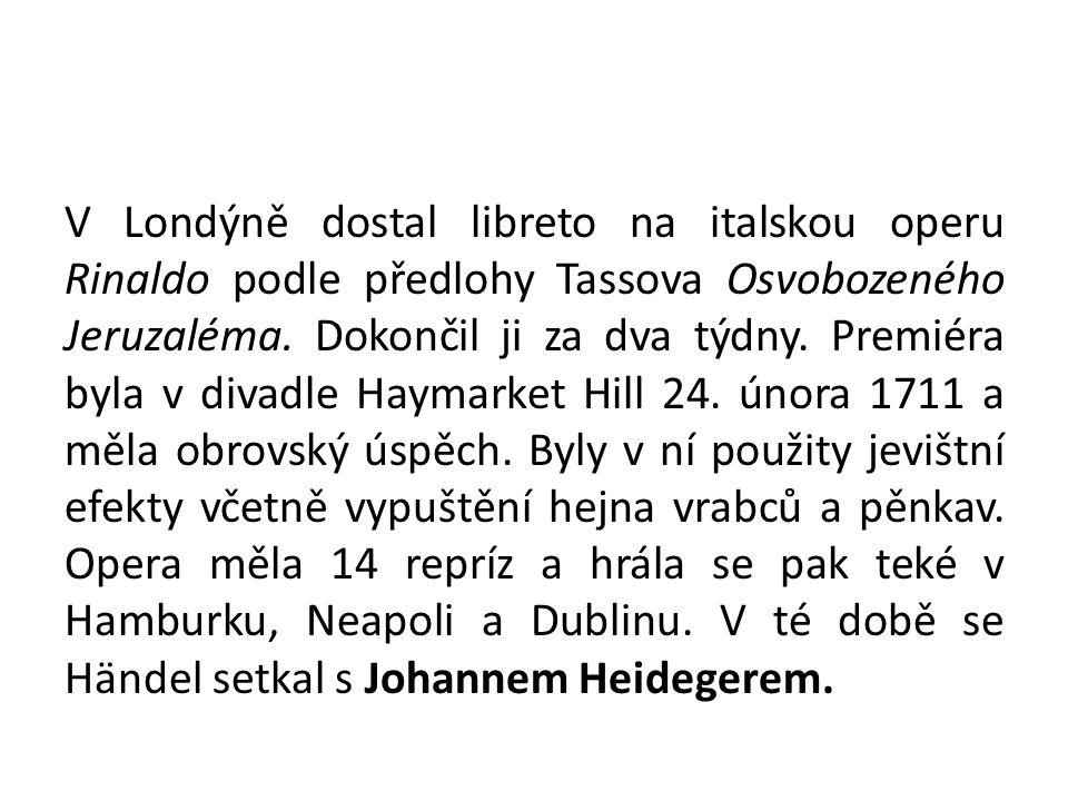 V Londýně dostal libreto na italskou operu Rinaldo podle předlohy Tassova Osvobozeného Jeruzaléma. Dokončil ji za dva týdny. Premiéra byla v divadle H