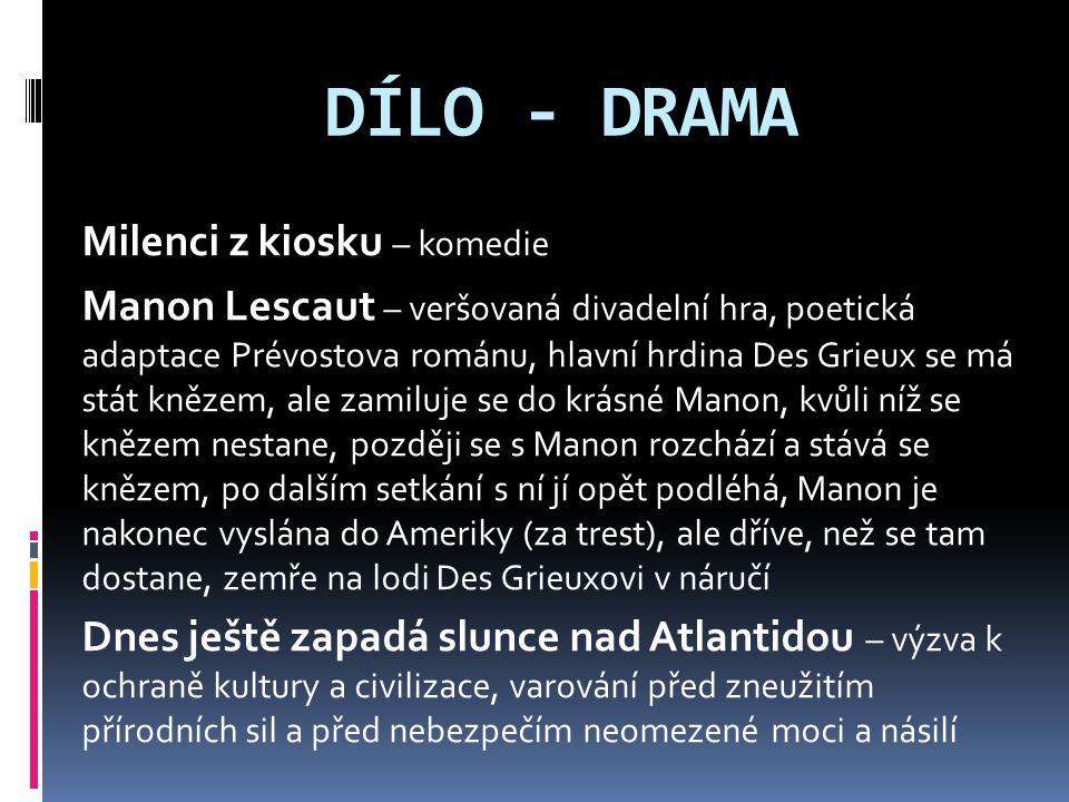 DÍLO - DRAMA Milenci z kiosku – komedie Manon Lescaut – veršovaná divadelní hra, poetická adaptace Prévostova románu, hlavní hrdina Des Grieux se má s