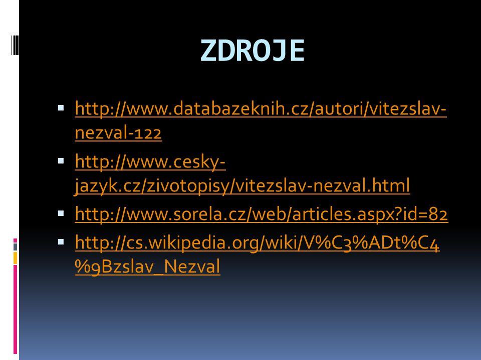 ZDROJE  http://www.databazeknih.cz/autori/vitezslav- nezval-122 http://www.databazeknih.cz/autori/vitezslav- nezval-122  http://www.cesky- jazyk.cz/