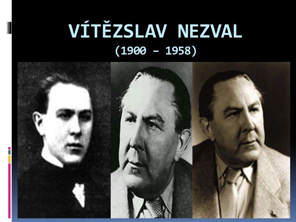 ŽIVOT V.NEZVALA  básník, prozaik a dramatik, překladatel (zvl.
