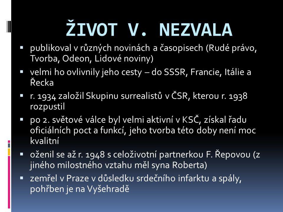 ŽIVOT V. NEZVALA  publikoval v různých novinách a časopisech (Rudé právo, Tvorba, Odeon, Lidové noviny)  velmi ho ovlivnily jeho cesty – do SSSR, Fr