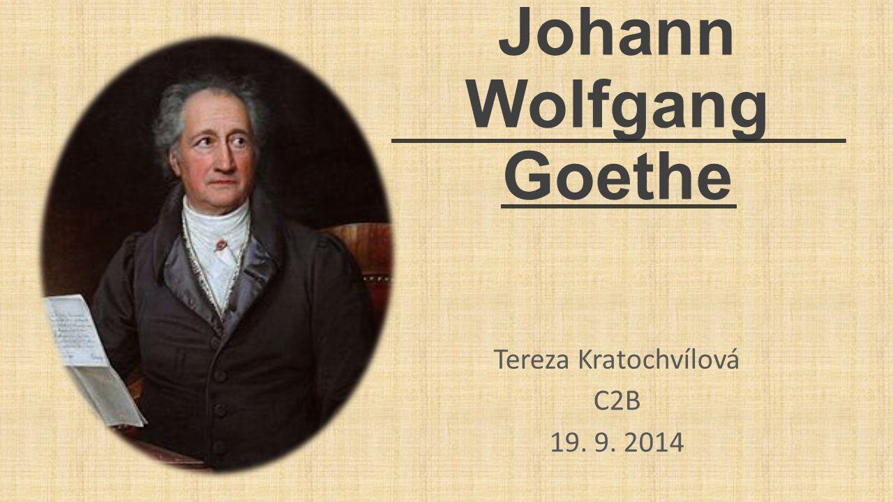 Johann Wolfgang Goethe Tereza Kratochvílová C2B 19. 9. 2014