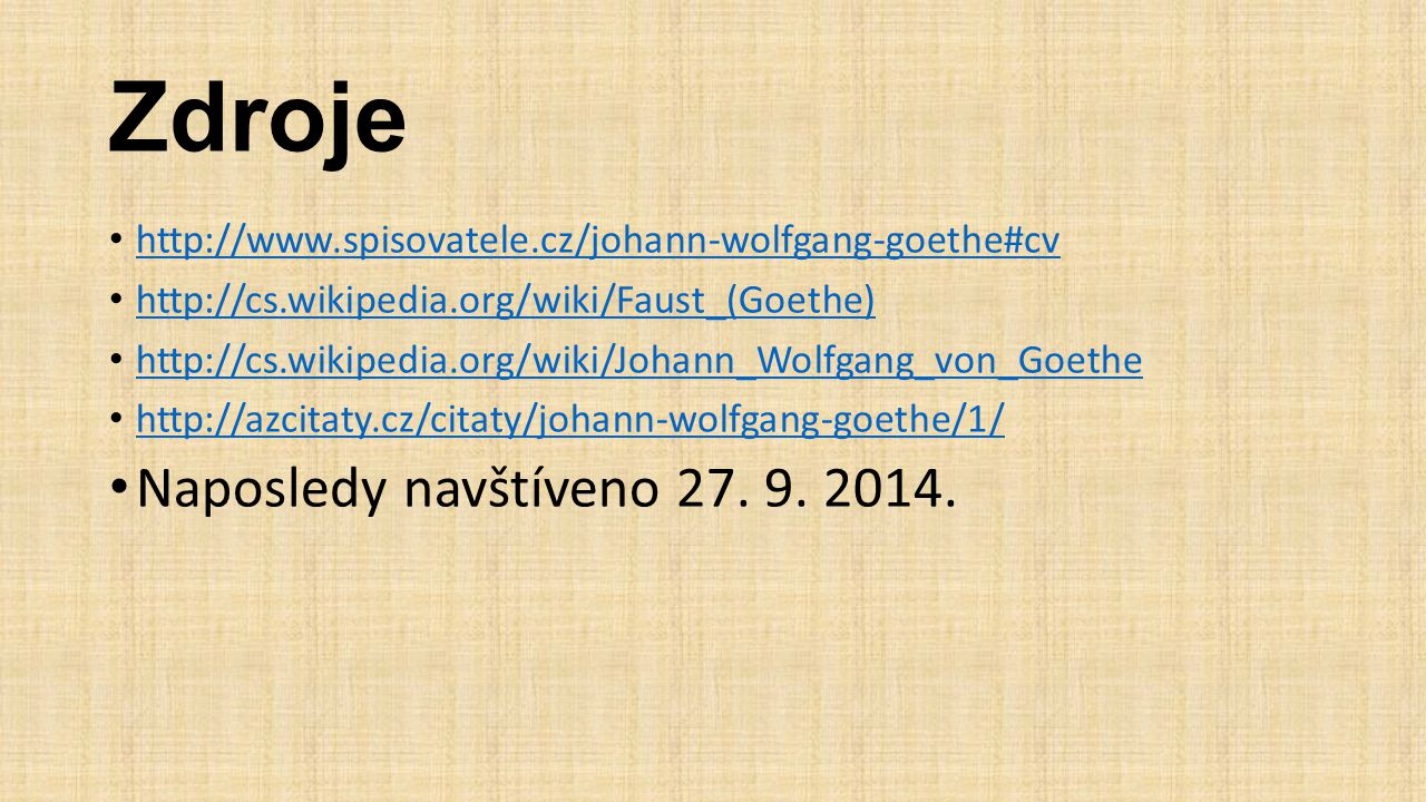 Zdroje http://www.spisovatele.cz/johann-wolfgang-goethe#cv http://cs.wikipedia.org/wiki/Faust_(Goethe) http://cs.wikipedia.org/wiki/Johann_Wolfgang_vo