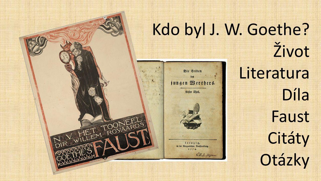 Kdo byl J. W. Goethe? Život Literatura Díla Faust Citáty Otázky
