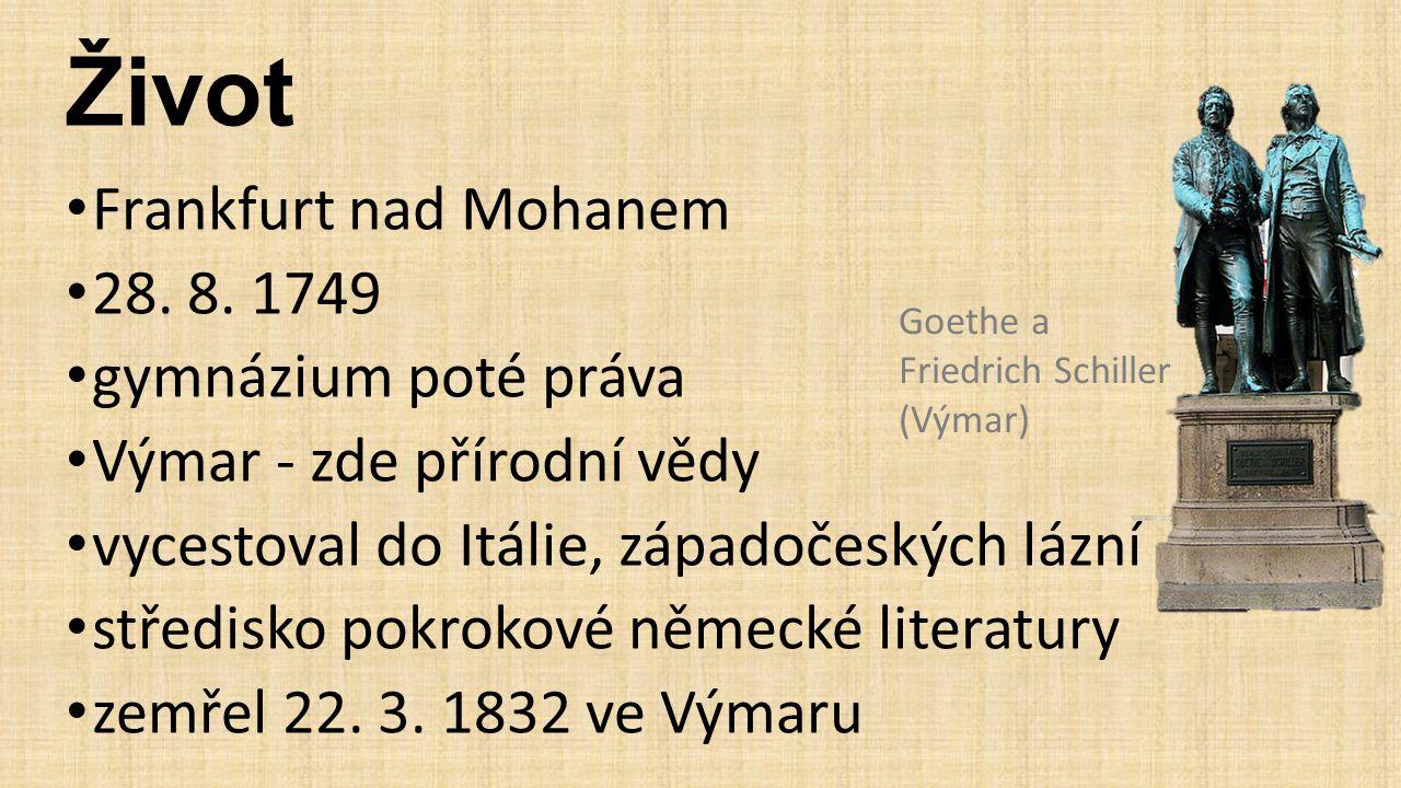Život Frankfurt nad Mohanem 28. 8. 1749 gymnázium poté práva Výmar - zde přírodní vědy vycestoval do Itálie, západočeských lázní středisko pokrokové n