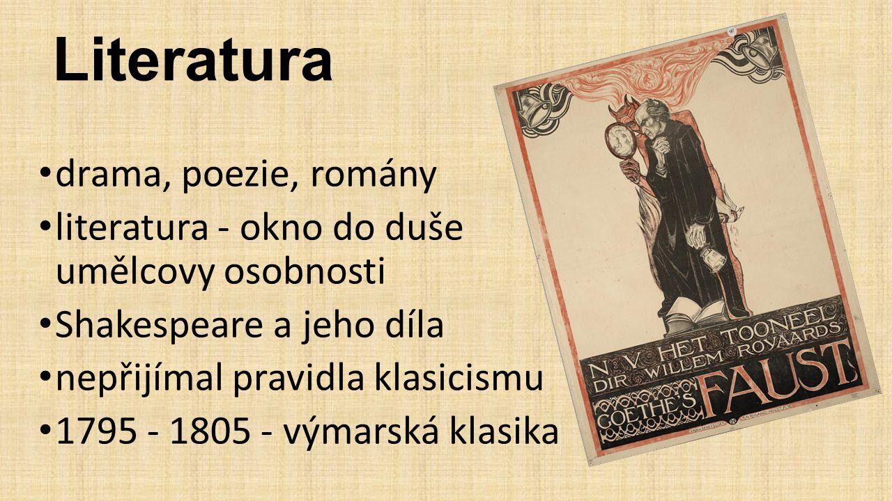 Literatura drama, poezie, romány literatura - okno do duše umělcovy osobnosti Shakespeare a jeho díla nepřijímal pravidla klasicismu 1795 - 1805 - vým