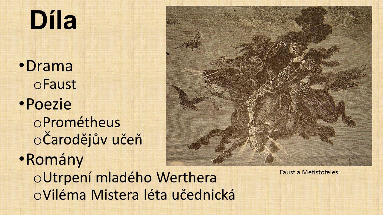 Díla Drama o Faust Poezie o Prométheus o Čarodějův učeň Romány o Utrpení mladého Werthera o Viléma Mistera léta učednická Faust a Mefistofeles