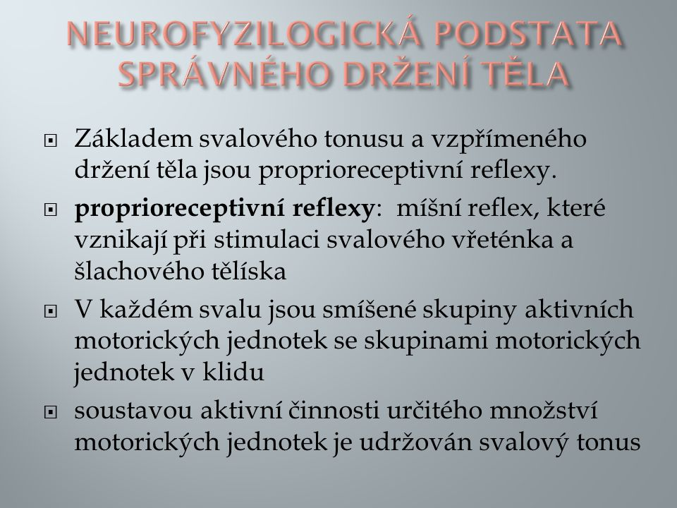  Základem svalového tonusu a vzpřímeného držení těla jsou proprioreceptivní reflexy.  proprioreceptivní reflexy : míšní reflex, které vznikají při s
