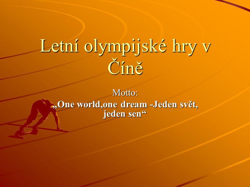 """Letní olympijské hry v Číně Motto: """"One world,one dream -Jeden svět, jeden sen"""""""