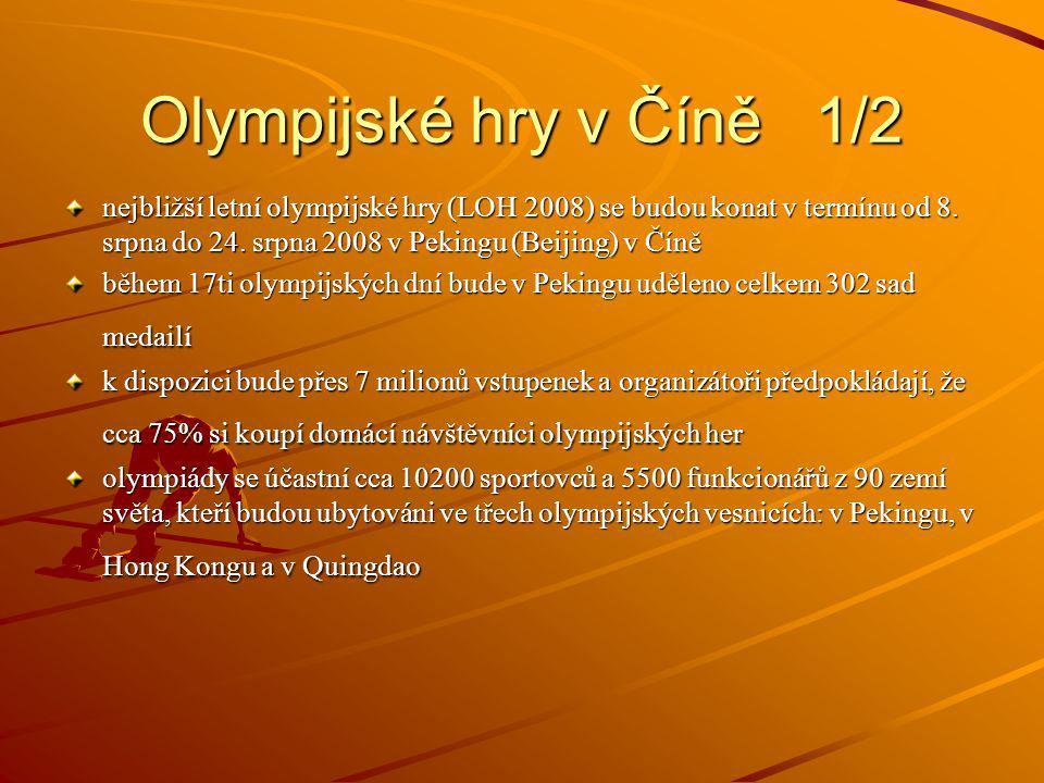 Olympijské hry v Číně 1/2 nejbližší letní olympijské hry (LOH 2008) se budou konat v termínu od 8. srpna do 24. srpna 2008 v Pekingu (Beijing) v Číně