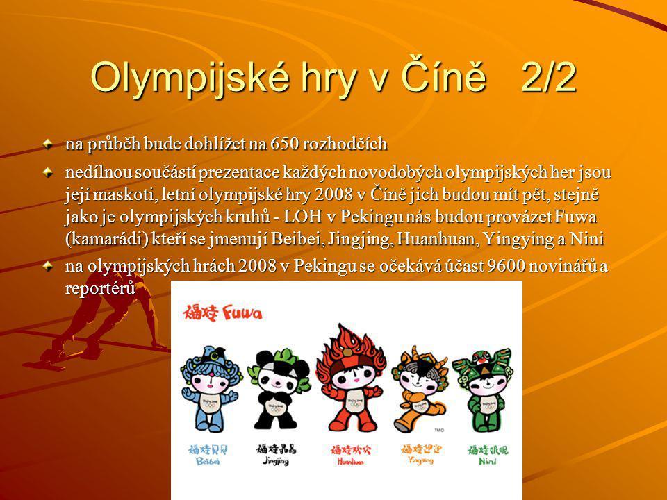 Olympijské hry v Číně 2/2 na průběh bude dohlížet na 650 rozhodčích nedílnou součástí prezentace každých novodobých olympijských her jsou její maskoti, letní olympijské hry 2008 v Číně jich budou mít pět, stejně jako je olympijských kruhů - LOH v Pekingu nás budou provázet Fuwa (kamarádi) kteří se jmenují Beibei, Jingjing, Huanhuan, Yingying a Nini na olympijských hrách 2008 v Pekingu se očekává účast 9600 novinářů a reportérů