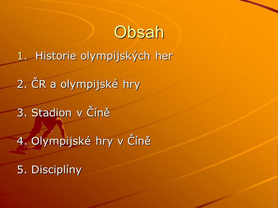 Obsah 1.Historie olympijských her 2. ČR a olympijské hry 3. Stadion v Číně 4. Olympijské hry v Číně 5. Disciplíny