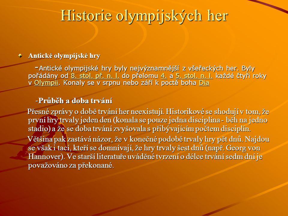 Historie olympijských her Antické olympijské hry -Antické olympijské hry byly nejvýznamnější z všeřeckých her. Byly pořádány od 8 8 8 8 8.... s s s s