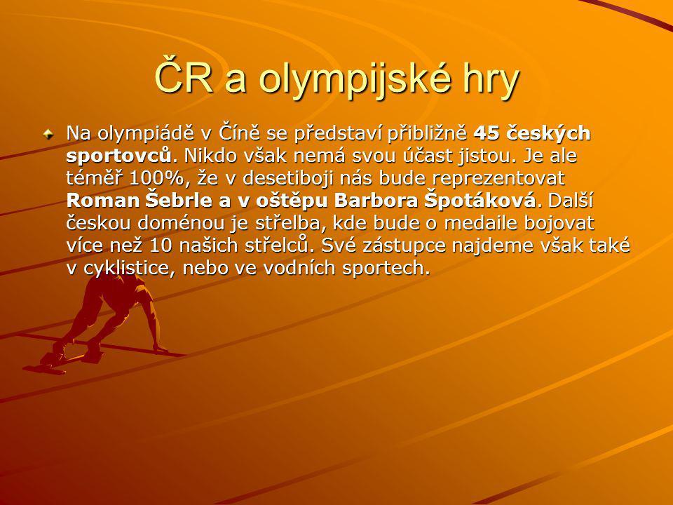 ČR a olympijské hry Na olympiádě v Číně se představí přibližně 45 českých sportovců. Nikdo však nemá svou účast jistou. Je ale téměř 100%, že v deseti