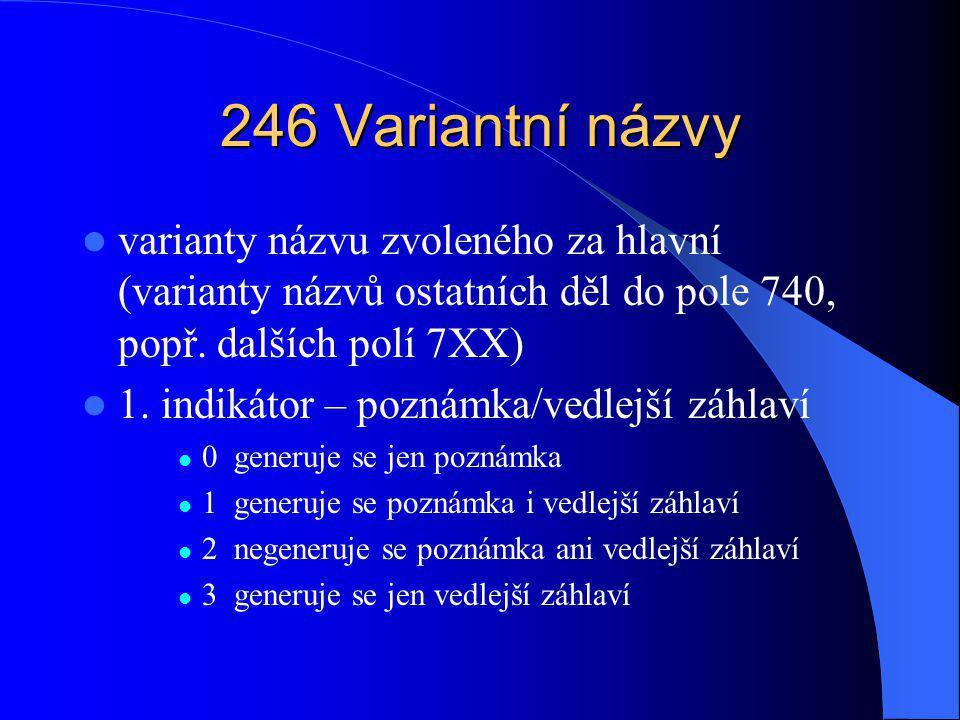 246 Variantní názvy varianty názvu zvoleného za hlavní (varianty názvů ostatních děl do pole 740, popř.