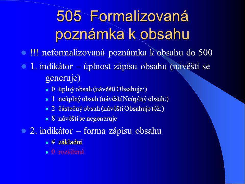 $a formalizovaný text (NO) $g doplňující údaje (svazek, stránky) (O) $r údaj o odpovědnosti (O) $t název (O) $u adresa elektronického zdroje oba typy poznámky se zapisují včetně interpunkce ISBD 5050#$asv.