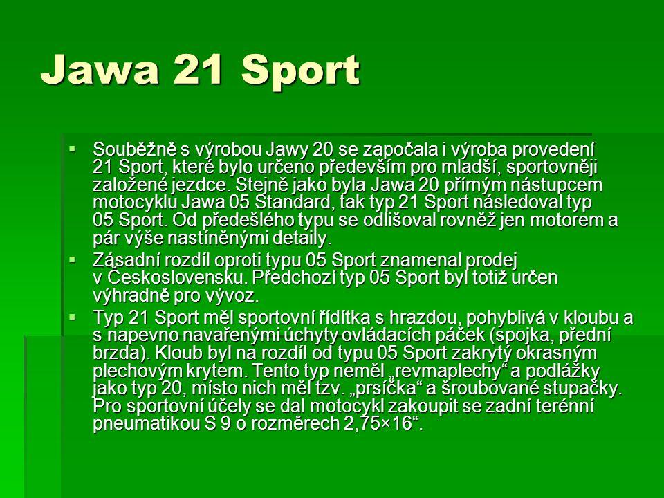 Jawa 21 Sport  Souběžně s výrobou Jawy 20 se započala i výroba provedení 21 Sport, které bylo určeno především pro mladší, sportovněji založené jezdc