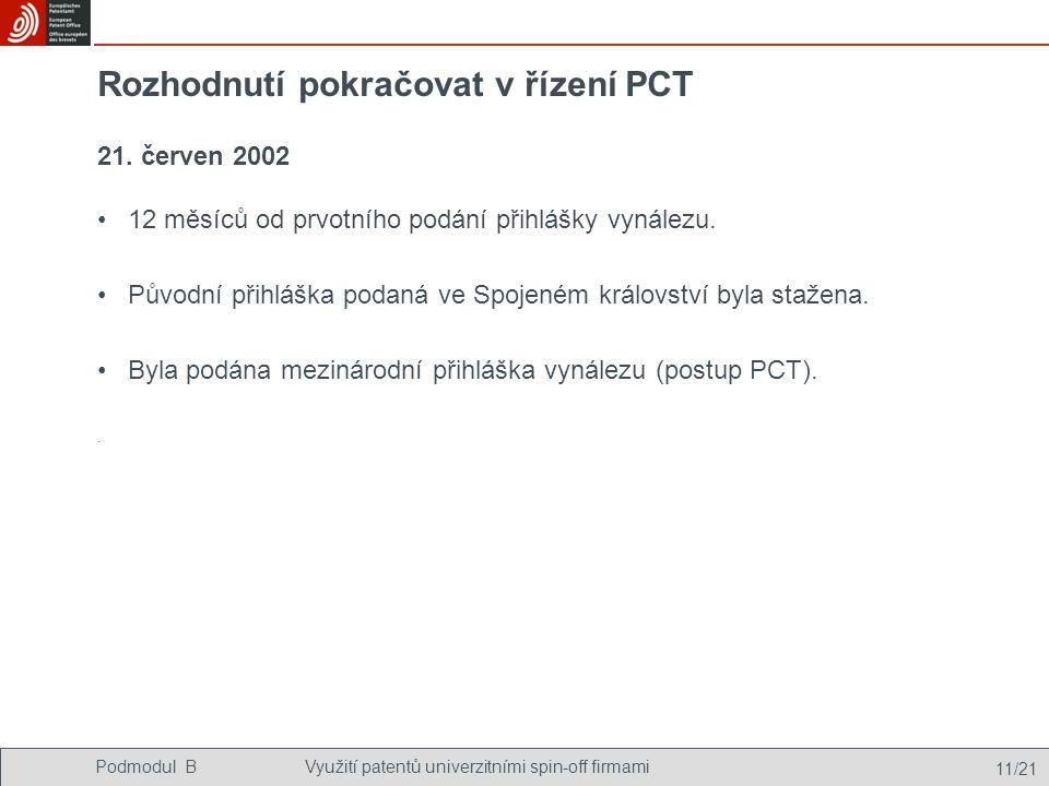 Podmodul BVyužití patentů univerzitními spin-off firmami 11/21 Rozhodnutí pokračovat v řízení PCT 12 měsíců od prvotního podání přihlášky vynálezu.