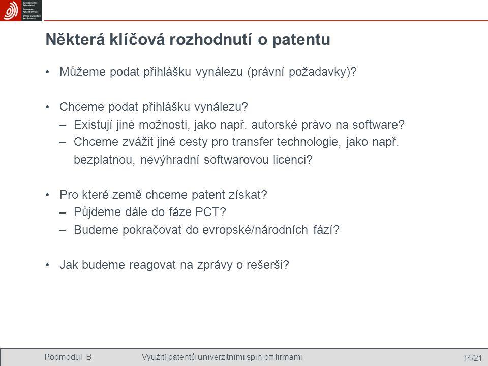 Podmodul BVyužití patentů univerzitními spin-off firmami 14/21 Některá klíčová rozhodnutí o patentu Můžeme podat přihlášku vynálezu (právní požadavky).