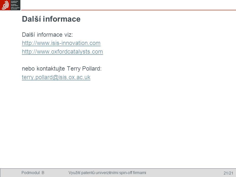Podmodul BVyužití patentů univerzitními spin-off firmami 21/21 Další informace Další informace viz: http://www.isis-innovation.com http://www.oxfordcatalysts.com nebo kontaktujte Terry Pollard: terry.pollard@isis.ox.ac.uk
