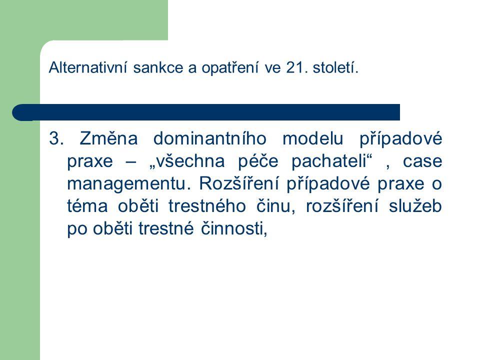 """Alternativní sankce a opatření ve 21. století. 3. Změna dominantního modelu případové praxe – """"všechna péče pachateli"""", case managementu. Rozšíření př"""