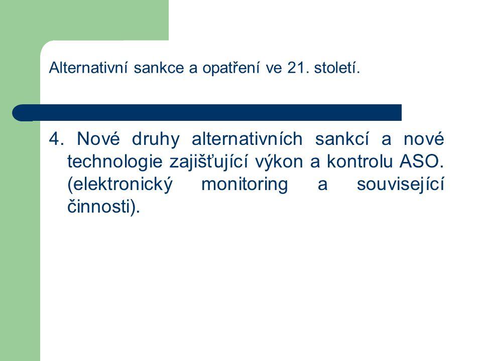 Alternativní sankce a opatření ve 21. století. 4. Nové druhy alternativních sankcí a nové technologie zajišťující výkon a kontrolu ASO. (elektronický