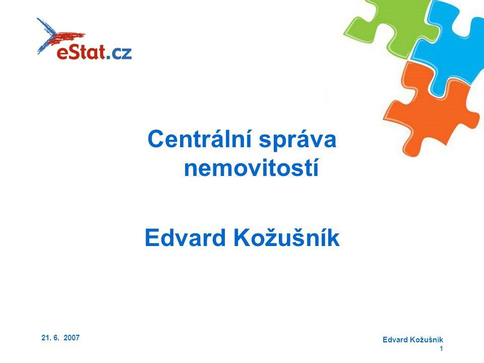 21. 6. 2007 Edvard Kožušník 1 Centrální správa nemovitostí Edvard Kožušník