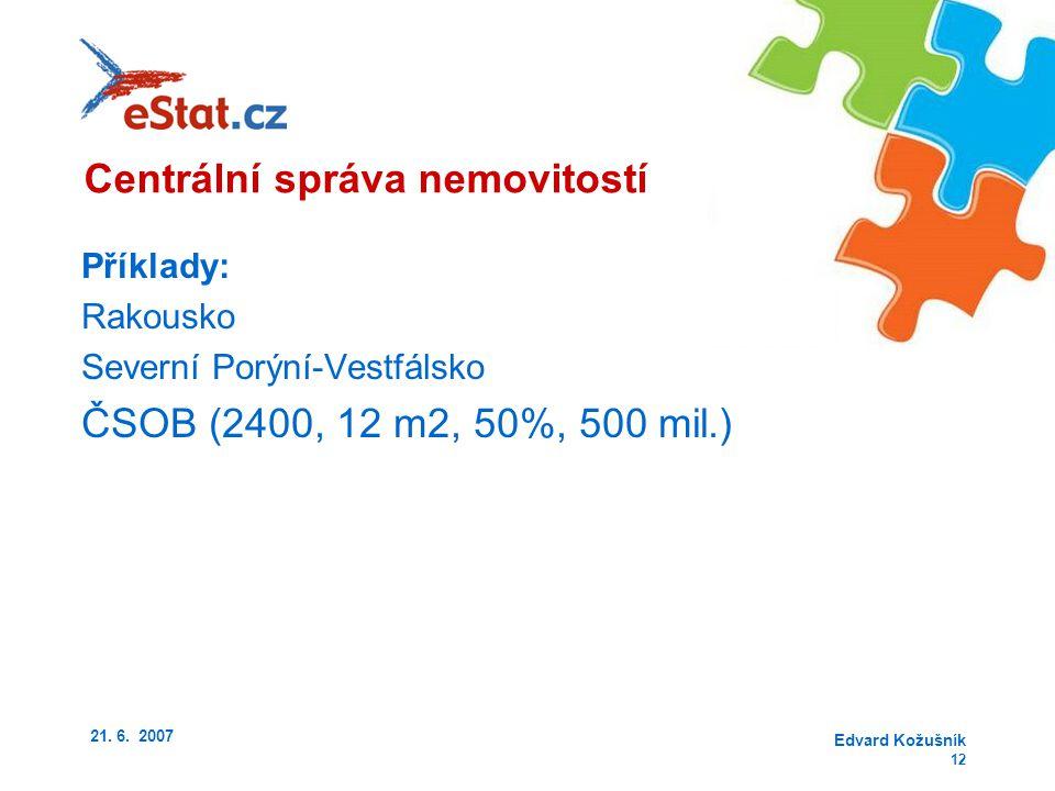 21. 6. 2007 Edvard Kožušník 12 Příklady: Rakousko Severní Porýní-Vestfálsko ČSOB (2400, 12 m2, 50%, 500 mil.) Centrální správa nemovitostí