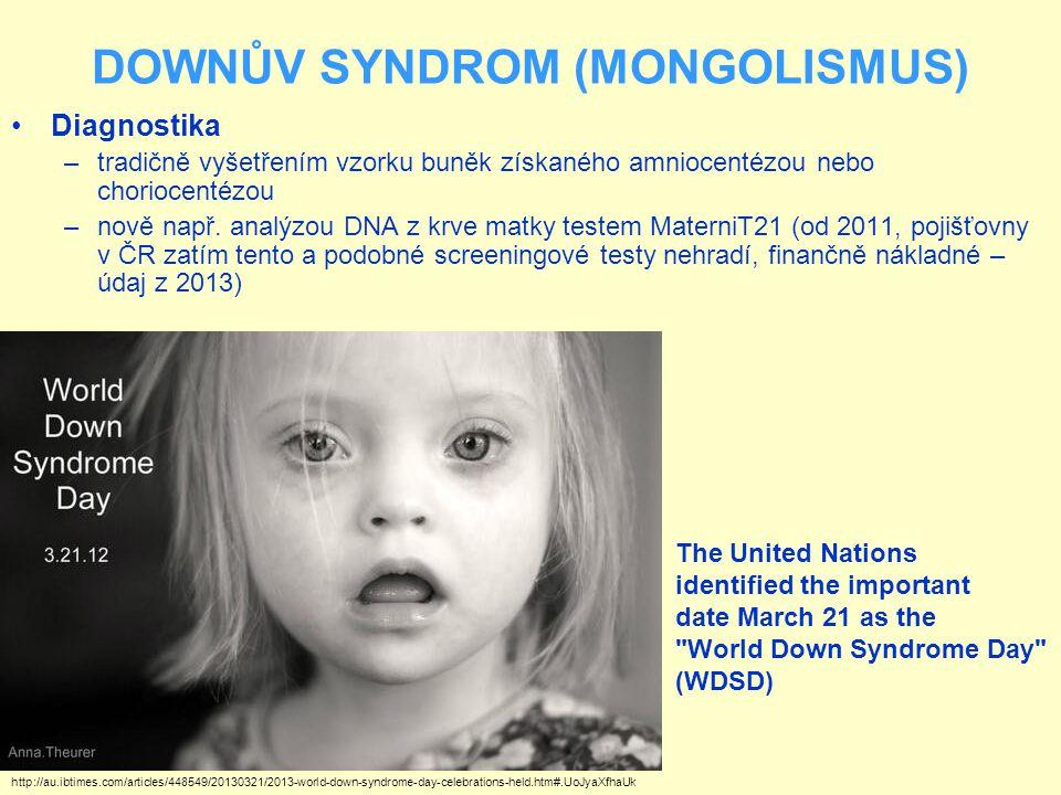 DOWNŮV SYNDROM (MONGOLISMUS) Diagnostika –tradičně vyšetřením vzorku buněk získaného amniocentézou nebo choriocentézou –nově např. analýzou DNA z krve