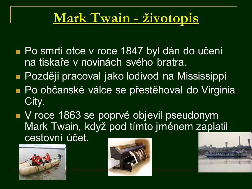 Mark Twain - životopis Po smrti otce v roce 1847 byl dán do učení na tiskaře v novinách svého bratra. Později pracoval jako lodivod na Mississippi Po