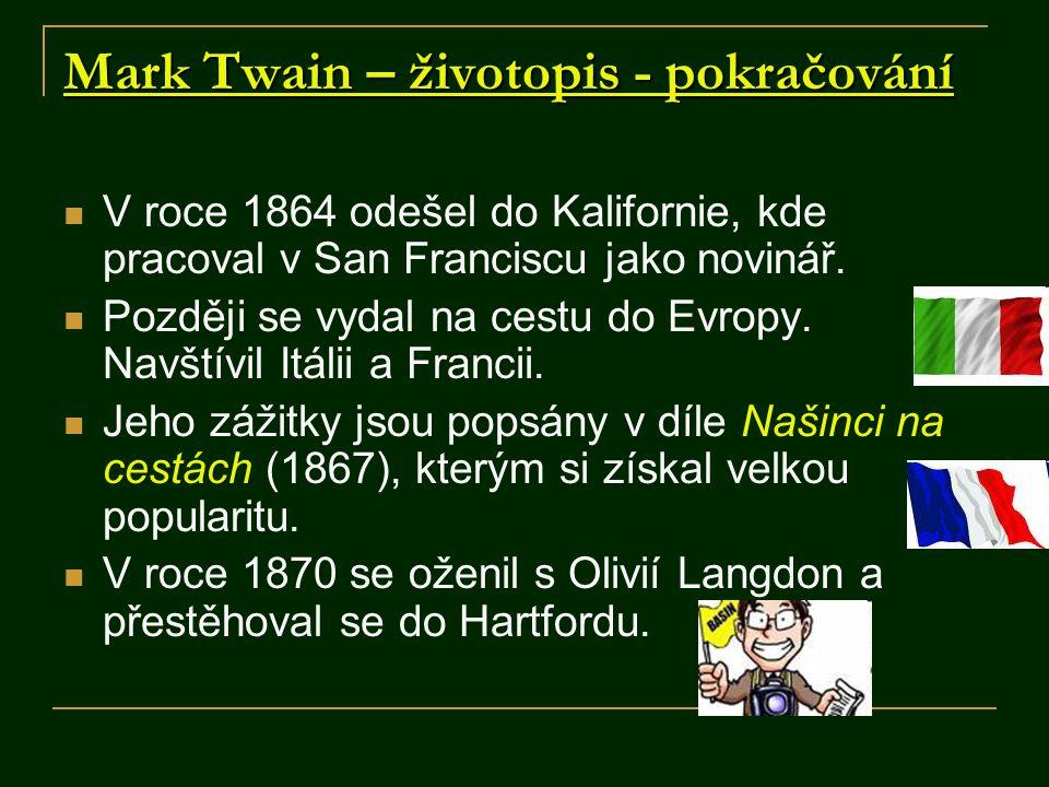 Mark Twain – životopis - pokračování V roce 1864 odešel do Kalifornie, kde pracoval v San Franciscu jako novinář. Později se vydal na cestu do Evropy.