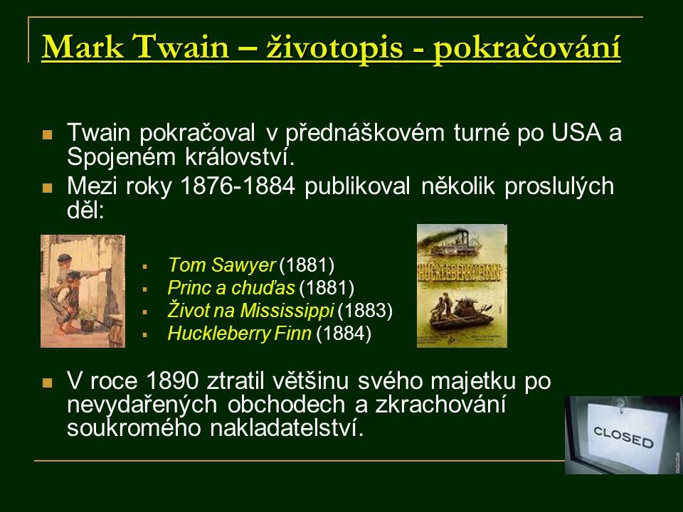 Mark Twain – životopis - pokračování Twain pokračoval v přednáškovém turné po USA a Spojeném království. Mezi roky 1876-1884 publikoval několik proslu