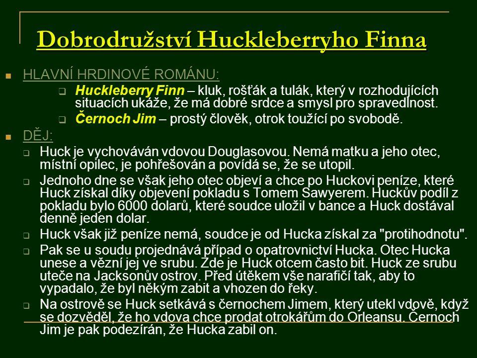 Dobrodružství Huckleberryho Finna HLAVNÍ HRDINOVÉ ROMÁNU:  Huckleberry Finn – kluk, rošťák a tulák, který v rozhodujících situacích ukáže, že má dobré srdce a smysl pro spravedlnost.